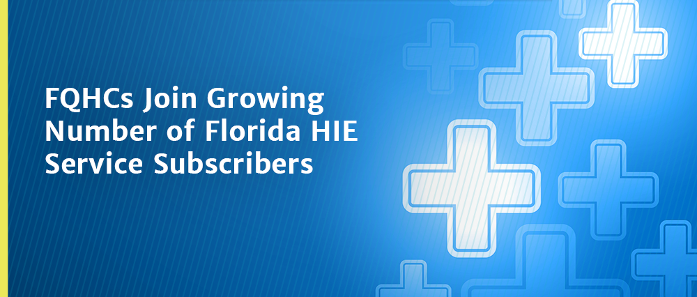 FQHCs Join Growing Number of Florida HIE Service Subscribers