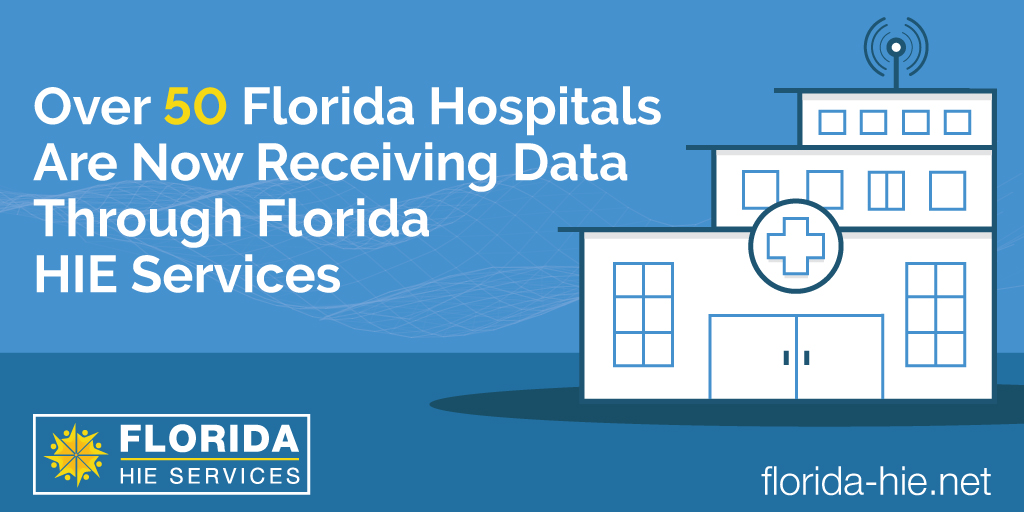 Florida HIE Update: Over 50 Florida Hospitals Are Now Receiving Data Through the Florida HIE Services